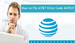 How to Fix AT&T Error Code 44703?