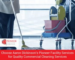 Choose Aaron Dickinson's Pioneer Facility Services for Quality Commercial Cleaning Services