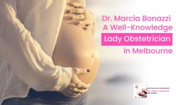 Dr. Marcia Bonazzi – A Well-Knowledge Lady Obstetrician in Melbourne