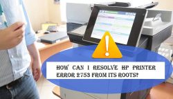 How can I Resolve HP Printer Error 2753 from its Roots?