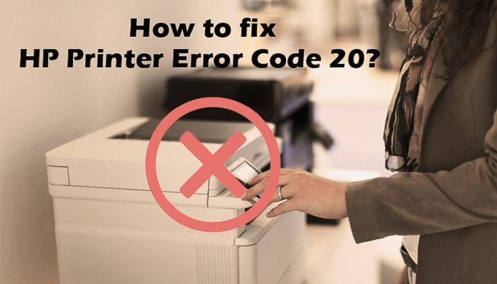 How to fix HP Printer Error Code 20?