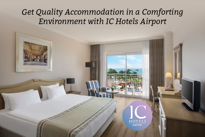 Get Quality Accommodation in a Comforting Environment with IC Hotels Airport