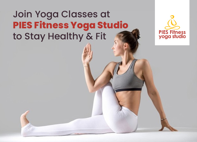 Join Yoga Classes at PIES Fitness Yoga Studio to Stay Healthy & Fit