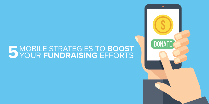 5 Mobile Strategies to Boost Your Fundraising Efforts