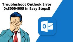 Troubleshoot Outlook Error 0x80004005 in Easy Steps!!