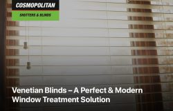 Venetian Blinds – A Perfect & Modern Window Treatment Solution