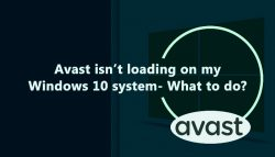 Avast isn't loading on my Windows 10 system- What to do?