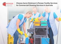 Choose Aaron Dickinson's Pioneer Facility Services for Commercial Cleaning Services in Australia