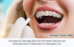Choose Dr George Bork for the Most Advanced Orthodontics Treatment in Hampton, NJ