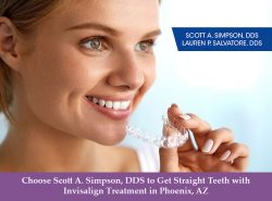 Choose Scott A. Simpson, DDS to Get Straight Teeth with Invisalign Treatment in Phoenix, AZ