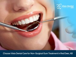 Choose Vista Dental Care for Non-Surgical Gum Treatment in Red Deer, AB