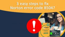 3 Easy Steps to fix Norton Error Code 8504?