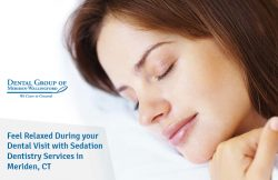 Feel Relaxed During your Dental Visit with Sedation Dentistry Services in Meriden, CT