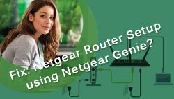 Fix: Netgear Router Setup using Netgear Genie?