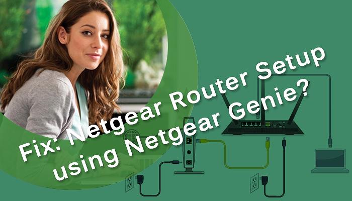 Fix: Netgear Router Setup using Netgear Genie?