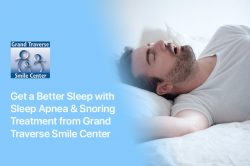 Get a Better Sleep with Sleep Apnea & Snoring Treatment from Grand Traverse Smile Center