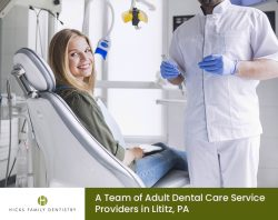 Hicks Family Dentistry – A Team of Adult Dental Care Service Providers in Lititz, PA