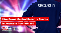 Hire Crowd Control Security Guards in Australia from VIP 360