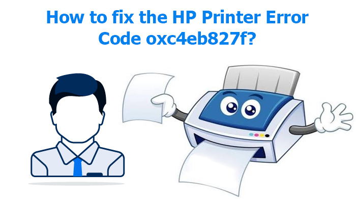 How to fix the HP Printer Error Code oxc4eb827f?
