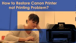 How to Restore Canon Printer not Printing Problem?