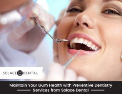 Maintain Your Gum Health with Preventive Dentistry Services from Solace Dental
