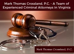 Mark Thomas Crossland, P.C. – A Team of Experienced Criminal Attorneys in Virginia