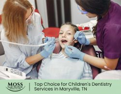 Moss Family Dentistry – Top Choice for Children's Dentistry Services in Maryville, TN