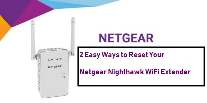2 Easy Ways to Reset Your Netgear Nighthawk WiFi Extender