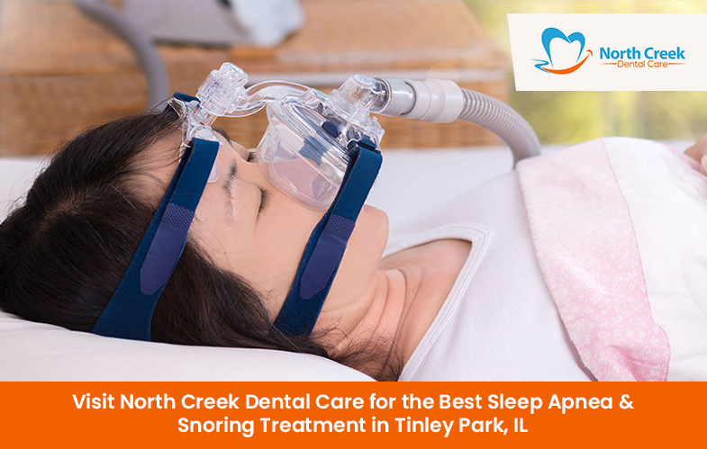 Visit North Creek Dental Care for the Best Sleep Apnea & Snoring Treatment in Tinley Park, IL