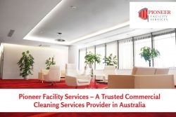 Pioneer Facility Services – A Trusted Commercial Cleaning Services Provider in Australia
