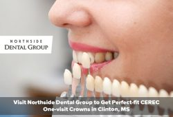 Visit Northside Dental Group to Get Perfect-fit CEREC One-visit Crowns in Clinton, MS