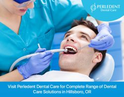Visit Perledent Dental Care for Complete Range of Dental Care Solutions in Hillsboro, OR