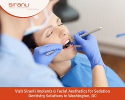 Visit Siranli Implants & Facial Aesthetics for Sedation Dentistry Solutions in Washington, DC