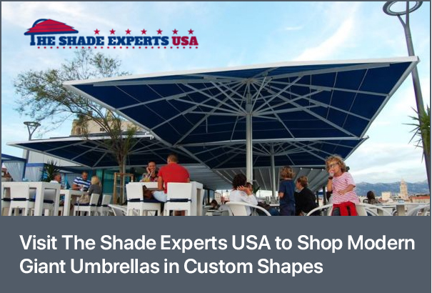 Visit The Shade Experts USA to Shop Modern Giant Umbrellas in Custom Shapes