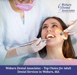 Woburn Dental Associates – Top Choice for Adult Dental Services in Woburn, MA