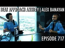 How to Get Over Approach Anxiety with Alex Banayan – The Art of Charm Podcast 717