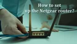 How to set up the Netgear router?