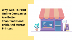 7 Reasons Why Web-To-Print Online Companies Are Better Than Traditional Brick And Mortar Printers