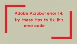 Adobe Acrobat error 14: Try these tips to fix this error code