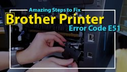 Amazing Steps to Fix Brother Printer Error Code E51