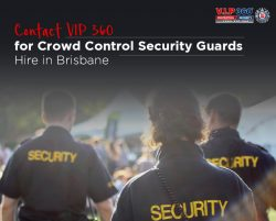 Contact VIP 360 for Crowd Control Security Guards Hire in Brisbane