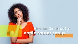 Here are the steps for Apple Router Setup