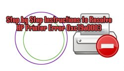 Step by Step instructions to resolve HP printer error 0xc19a0003