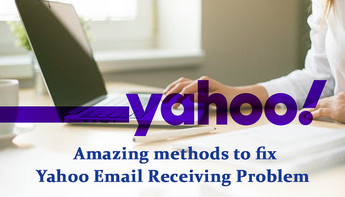 Amazing methods to fix Yahoo email receiving problem