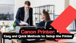 Canon Printer: Easy and Quick Methods to Setup the Printer