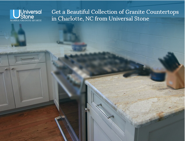 Get a Beautiful Collection of Granite Countertops in Charlotte, NC from Universal Stone