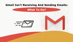 Gmail Isn't Receiving And Sending Emails: What To Do?
