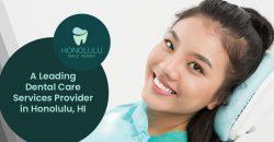 Honolulu Smile Design – A Leading Dental Care Services Provider in Honolulu, HI