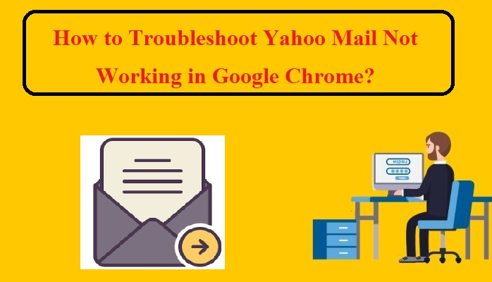 How to Troubleshoot Yahoo Mail Not Working in Google Chrome?