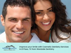 Improve your Smile with Cosmetic Dentistry Services in El Paso, TX from Westside Dentistry